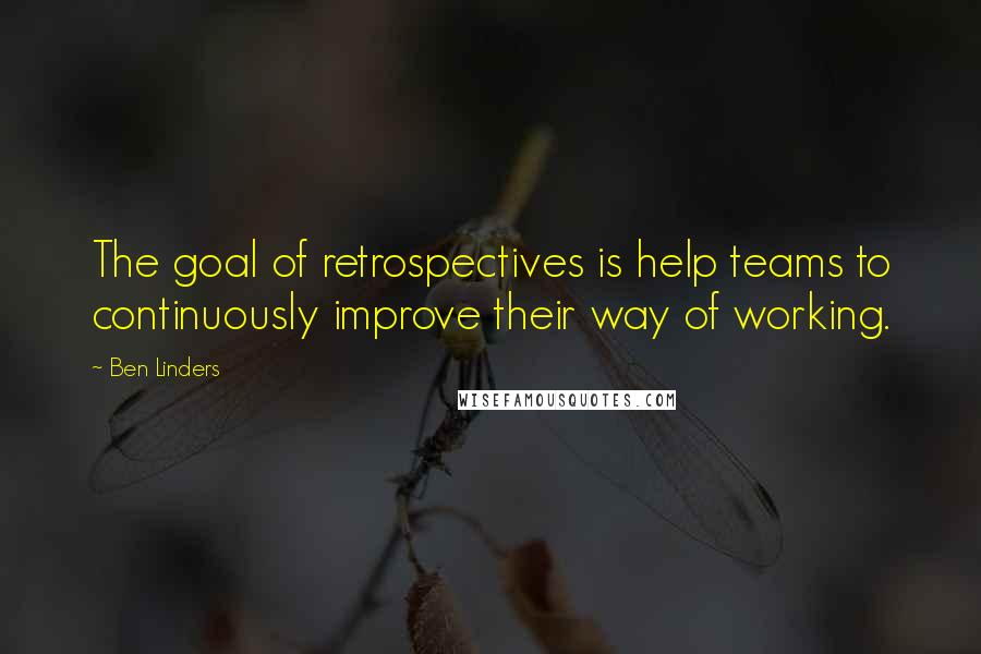 Ben Linders quotes: The goal of retrospectives is help teams to continuously improve their way of working.