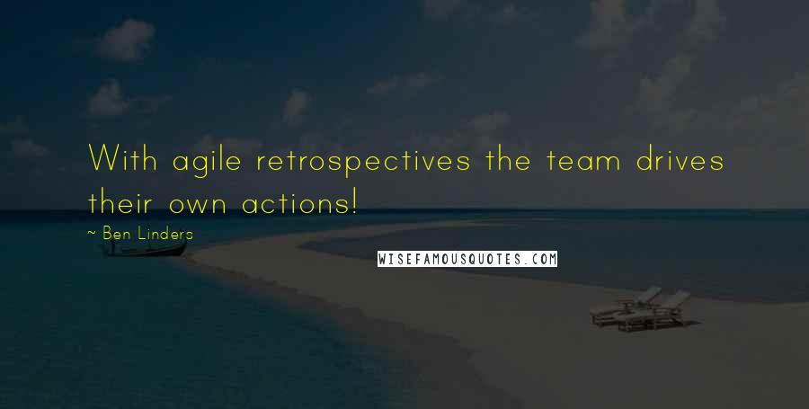 Ben Linders quotes: With agile retrospectives the team drives their own actions!