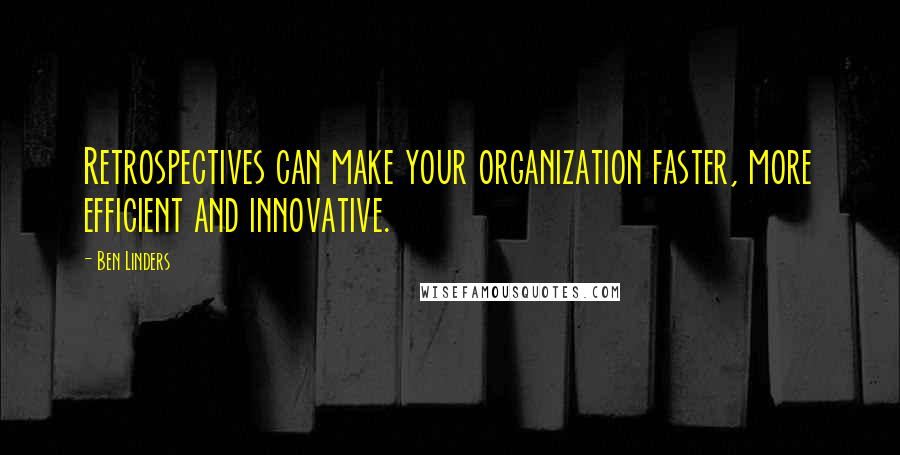 Ben Linders quotes: Retrospectives can make your organization faster, more efficient and innovative.
