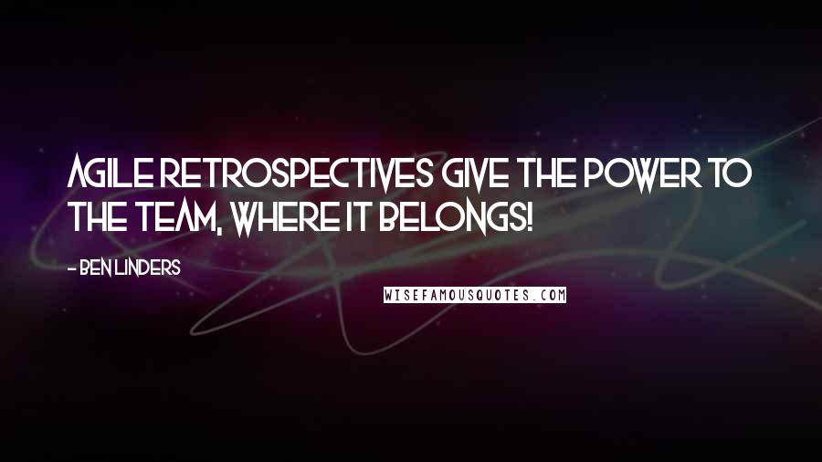 Ben Linders quotes: Agile retrospectives give the power to the team, where it belongs!