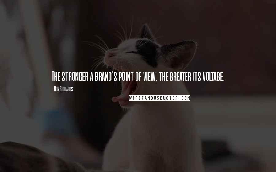 Ben Richards quotes: The stronger a brand's point of view, the greater its voltage.