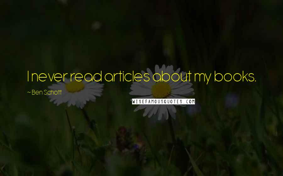 Ben Schott quotes: I never read articles about my books.