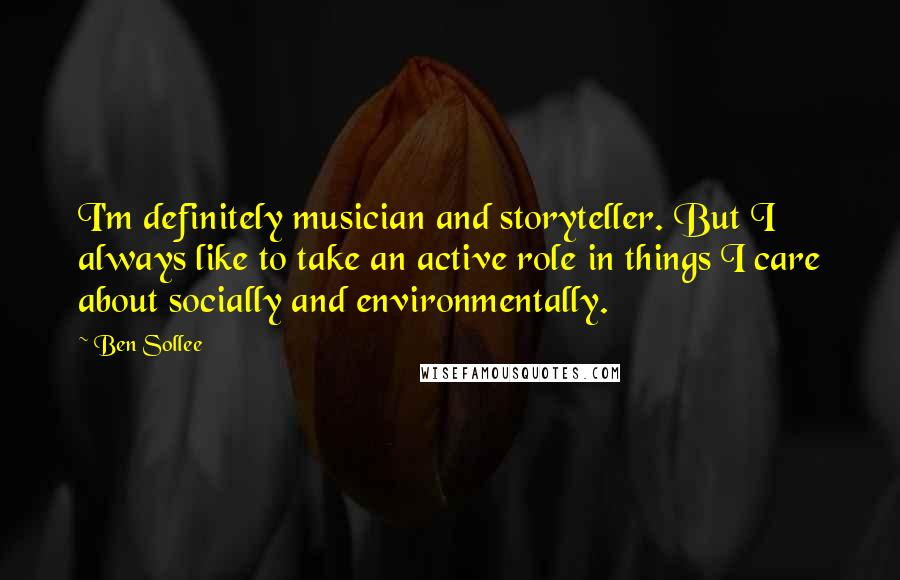 Ben Sollee quotes: I'm definitely musician and storyteller. But I always like to take an active role in things I care about socially and environmentally.