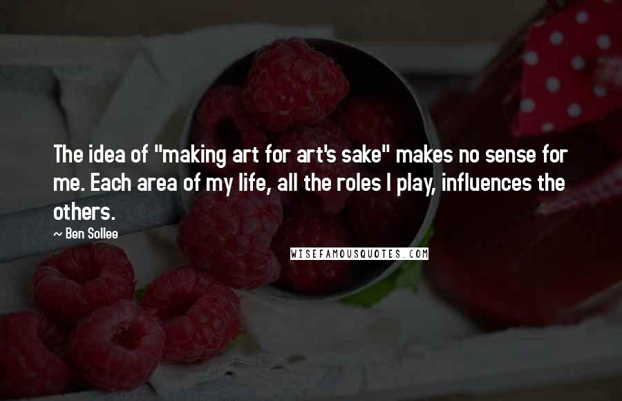 """Ben Sollee quotes: The idea of """"making art for art's sake"""" makes no sense for me. Each area of my life, all the roles I play, influences the others."""