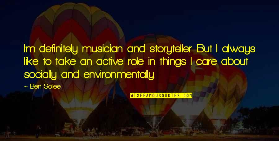 Ben Sollee Quotes By Ben Sollee: I'm definitely musician and storyteller. But I always