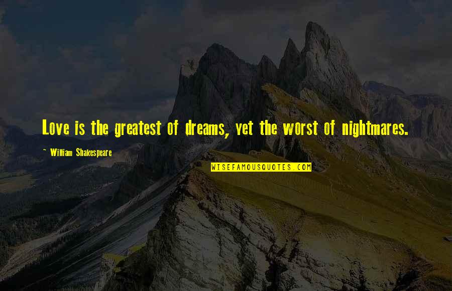Ben Sollee Quotes By William Shakespeare: Love is the greatest of dreams, yet the