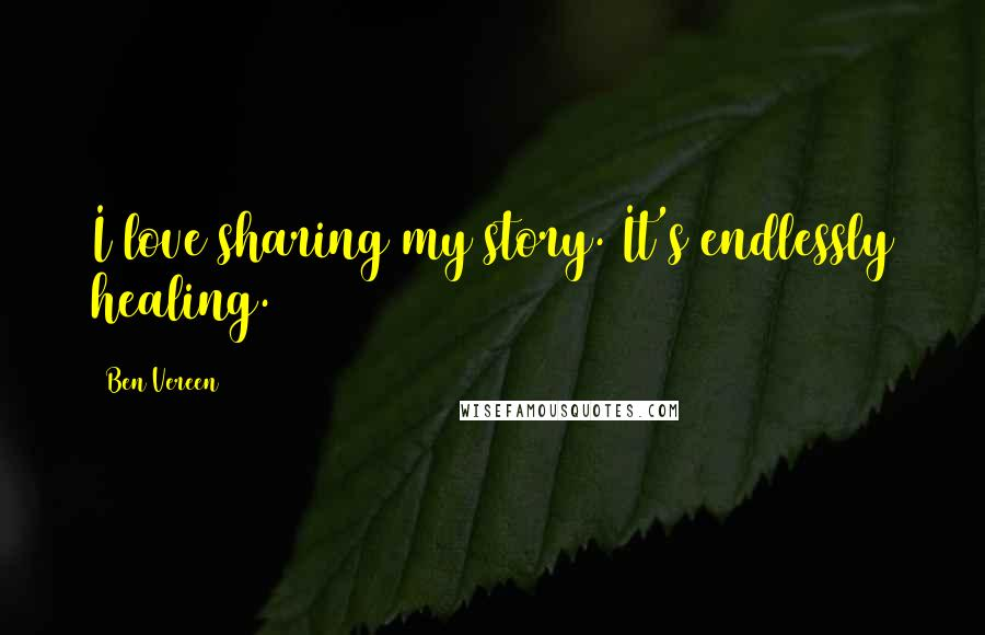 Ben Vereen quotes: I love sharing my story. It's endlessly healing.