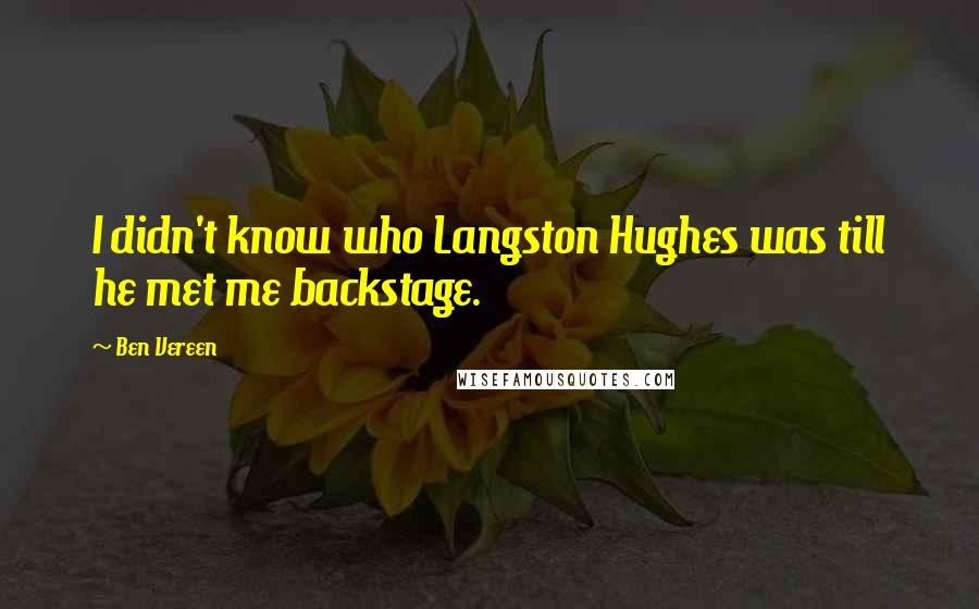 Ben Vereen quotes: I didn't know who Langston Hughes was till he met me backstage.