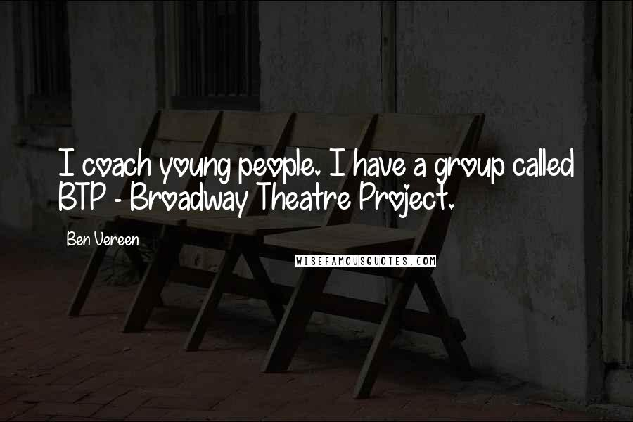 Ben Vereen quotes: I coach young people. I have a group called BTP - Broadway Theatre Project.