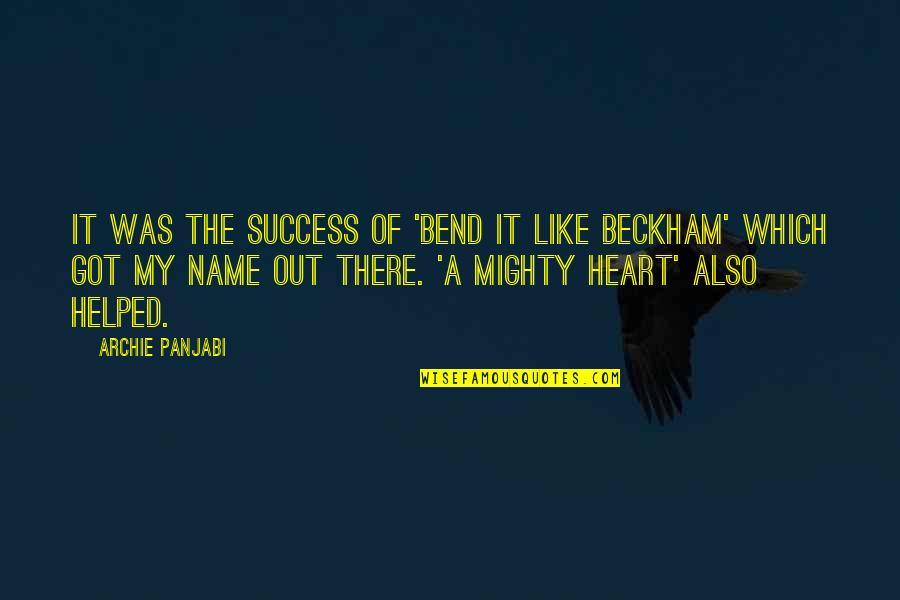 Bend Like Beckham Quotes By Archie Panjabi: It was the success of 'Bend it Like