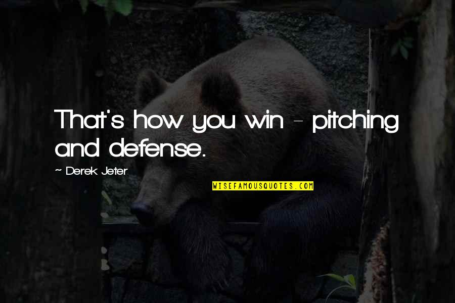 Bend Like Beckham Quotes By Derek Jeter: That's how you win - pitching and defense.
