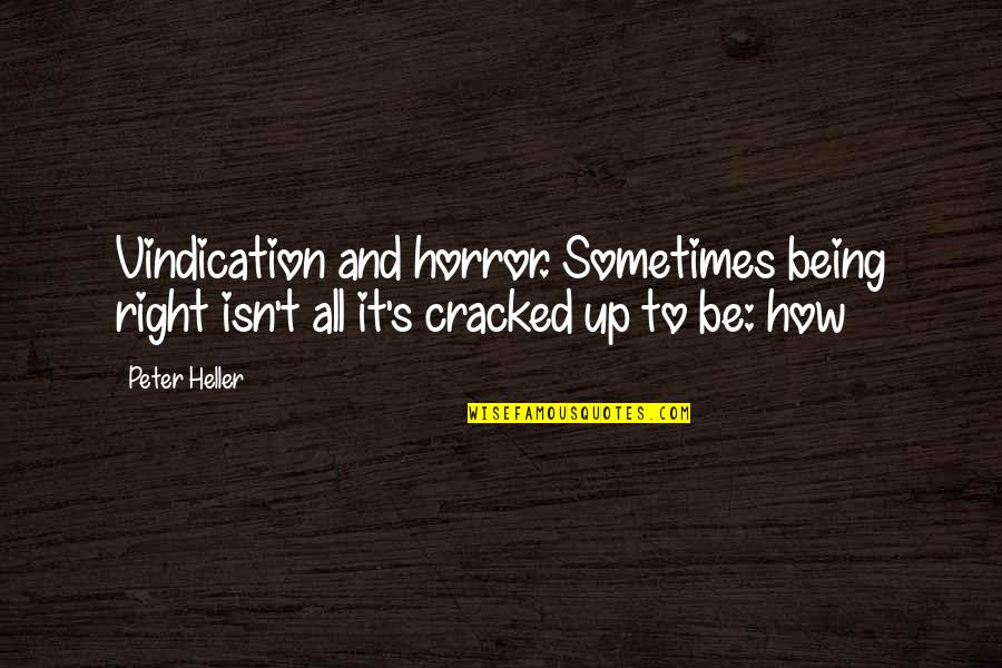 Bend Like Beckham Quotes By Peter Heller: Vindication and horror. Sometimes being right isn't all