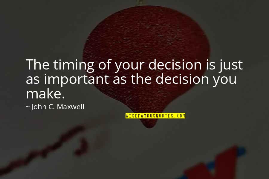 Benedictine Monk Quotes By John C. Maxwell: The timing of your decision is just as