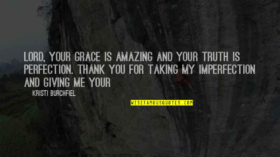 Benenden Quotes By Kristi Burchfiel: Lord, Your grace is amazing and Your truth