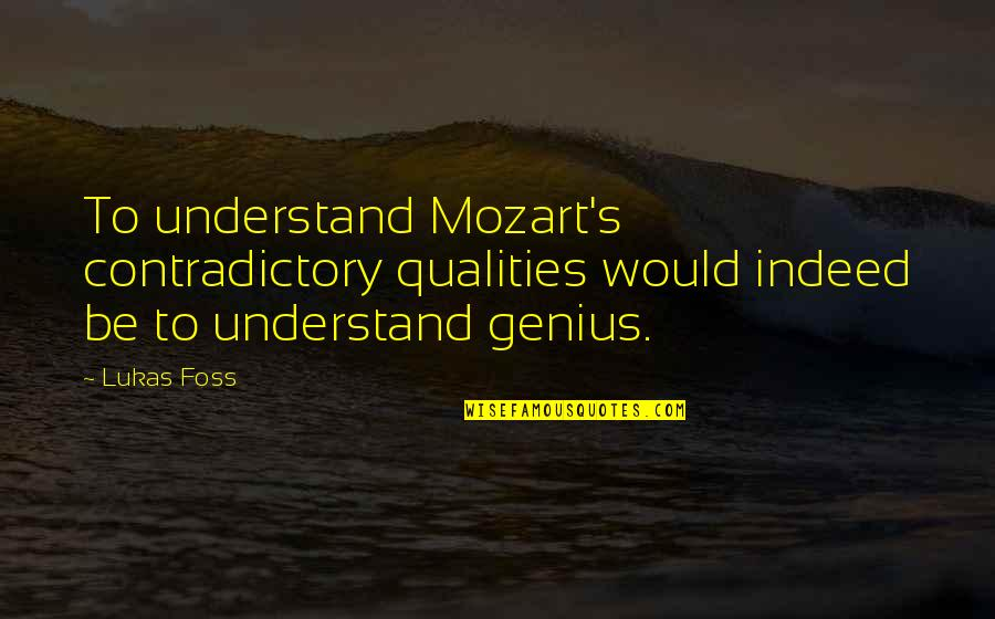 Benenden Quotes By Lukas Foss: To understand Mozart's contradictory qualities would indeed be