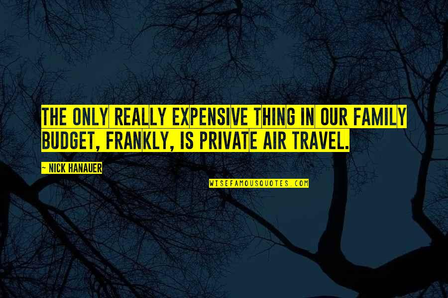 Benenden Quotes By Nick Hanauer: The only really expensive thing in our family