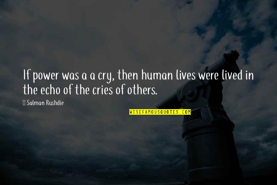 Benenden Quotes By Salman Rushdie: If power was a a cry, then human