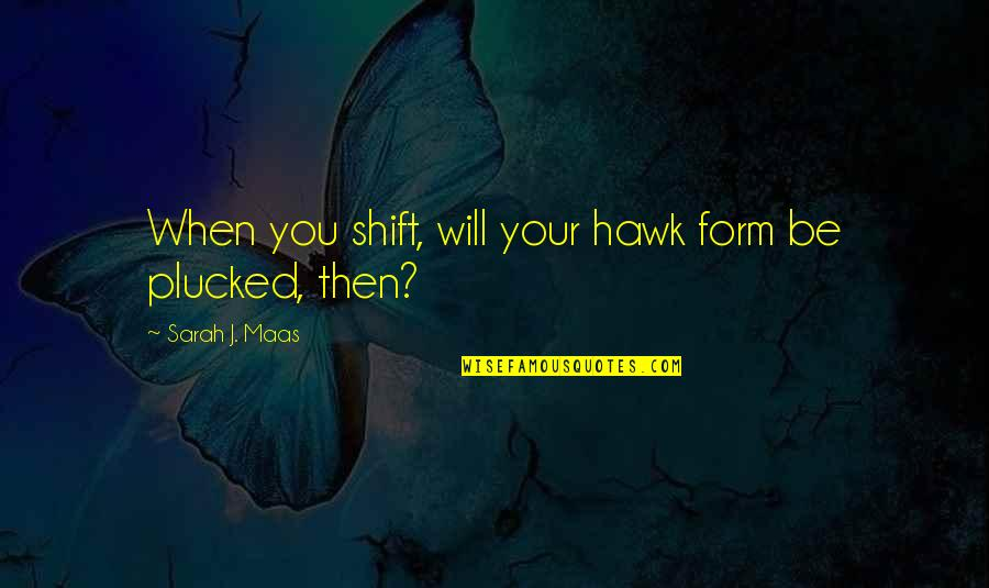 Benenden Quotes By Sarah J. Maas: When you shift, will your hawk form be