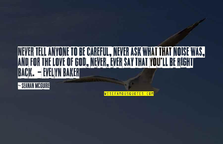 Benenden Quotes By Seanan McGuire: Never tell anyone to be careful, never ask