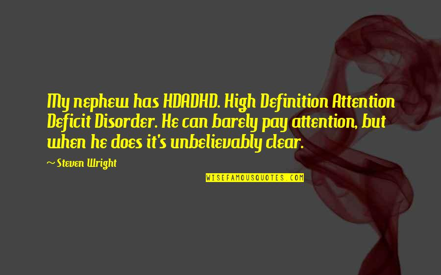 Benenden Quotes By Steven Wright: My nephew has HDADHD. High Definition Attention Deficit