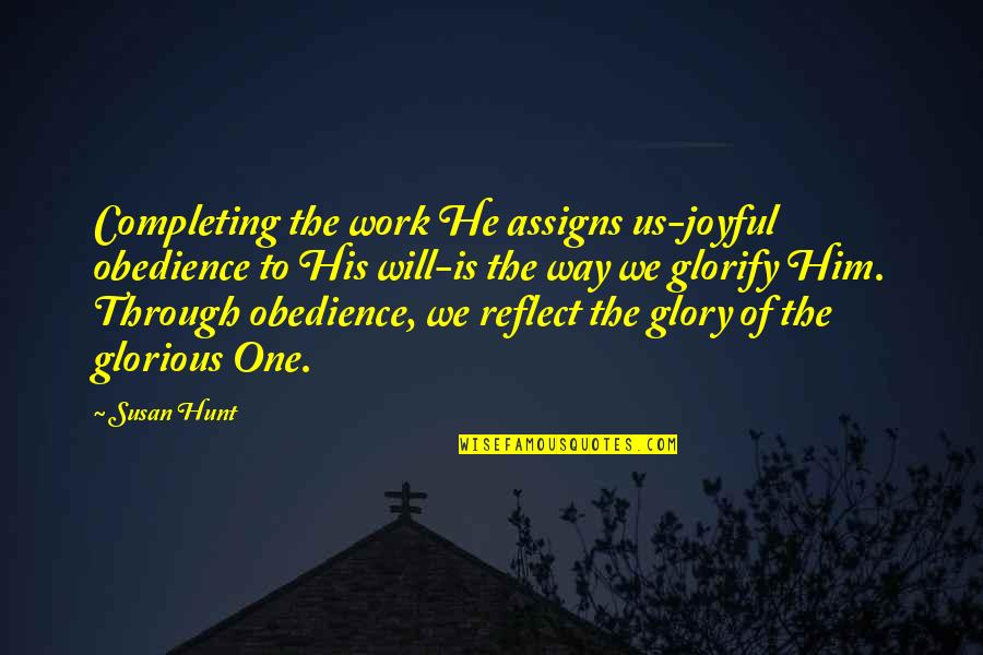 Benenden Quotes By Susan Hunt: Completing the work He assigns us-joyful obedience to