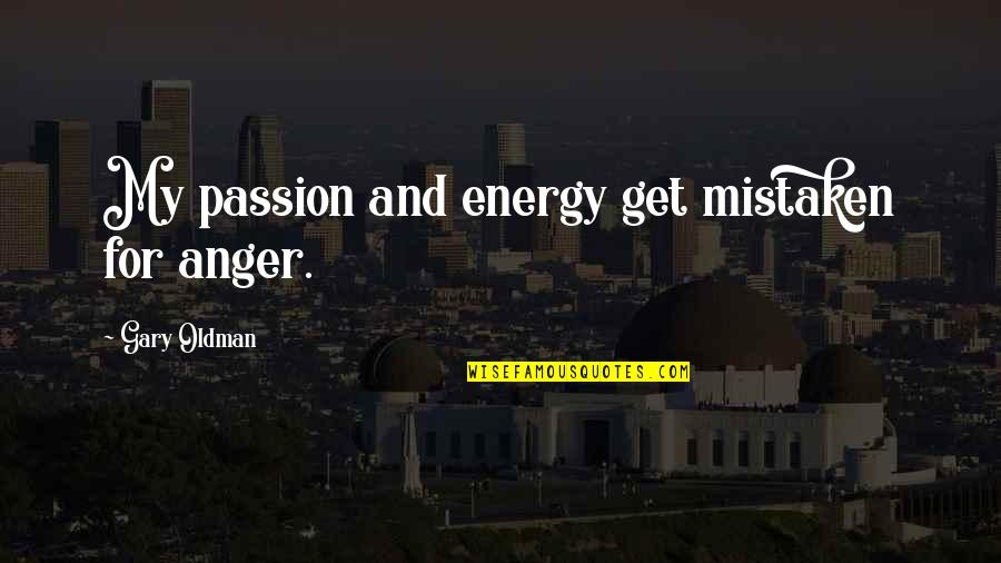 Benerbanget Quotes By Gary Oldman: My passion and energy get mistaken for anger.