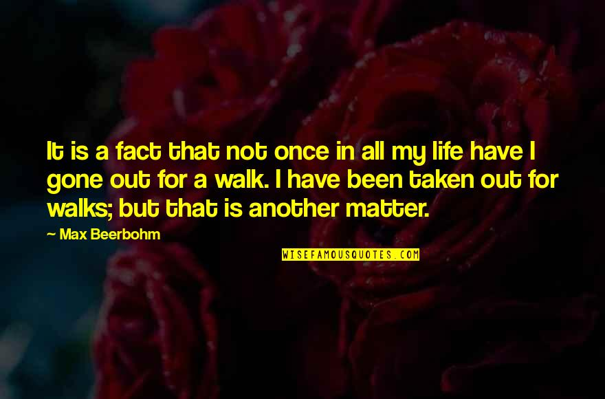 Benerbanget Quotes By Max Beerbohm: It is a fact that not once in