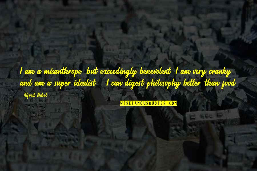 Benevolent Quotes By Alfred Nobel: I am a misanthrope, but exceedingly benevolent; I