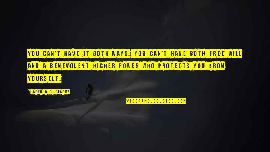Benevolent Quotes By Arthur C. Clarke: You can't have it both ways. You can't