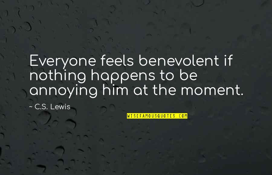 Benevolent Quotes By C.S. Lewis: Everyone feels benevolent if nothing happens to be