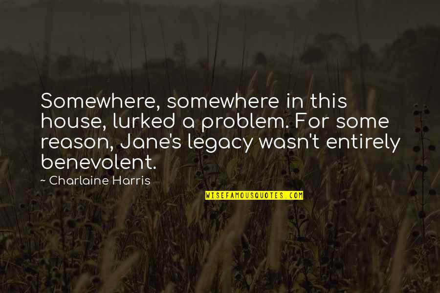 Benevolent Quotes By Charlaine Harris: Somewhere, somewhere in this house, lurked a problem.