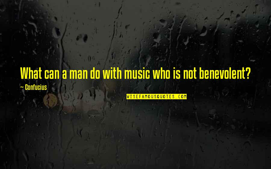 Benevolent Quotes By Confucius: What can a man do with music who
