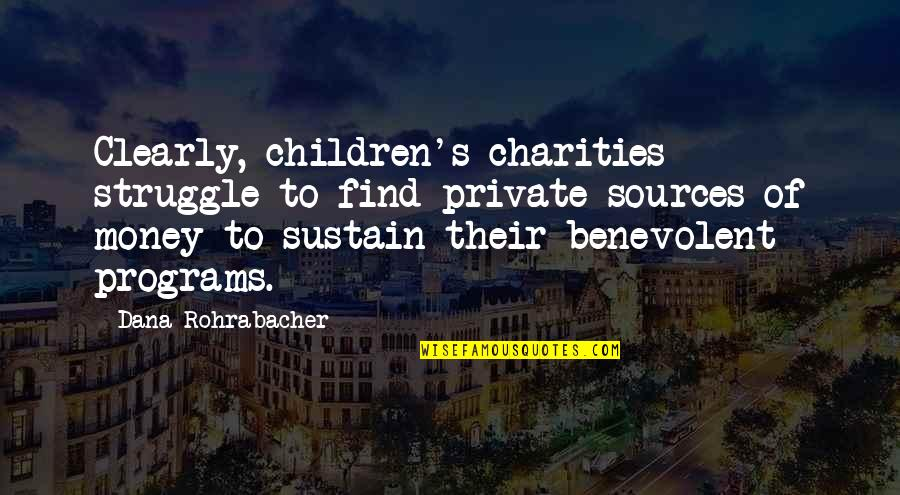 Benevolent Quotes By Dana Rohrabacher: Clearly, children's charities struggle to find private sources