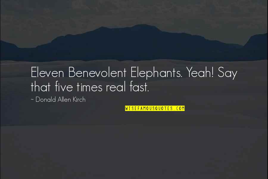 Benevolent Quotes By Donald Allen Kirch: Eleven Benevolent Elephants. Yeah! Say that five times