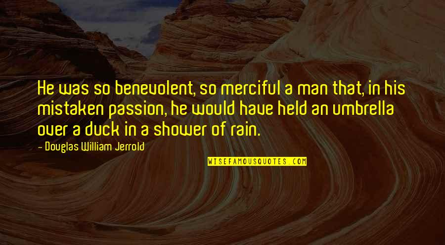Benevolent Quotes By Douglas William Jerrold: He was so benevolent, so merciful a man