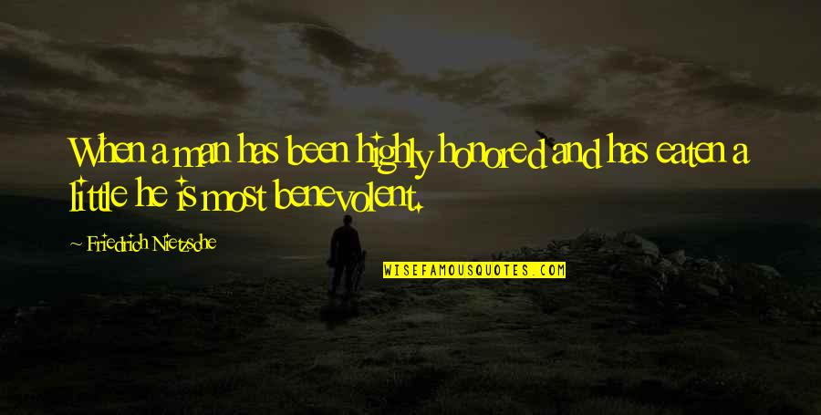 Benevolent Quotes By Friedrich Nietzsche: When a man has been highly honored and