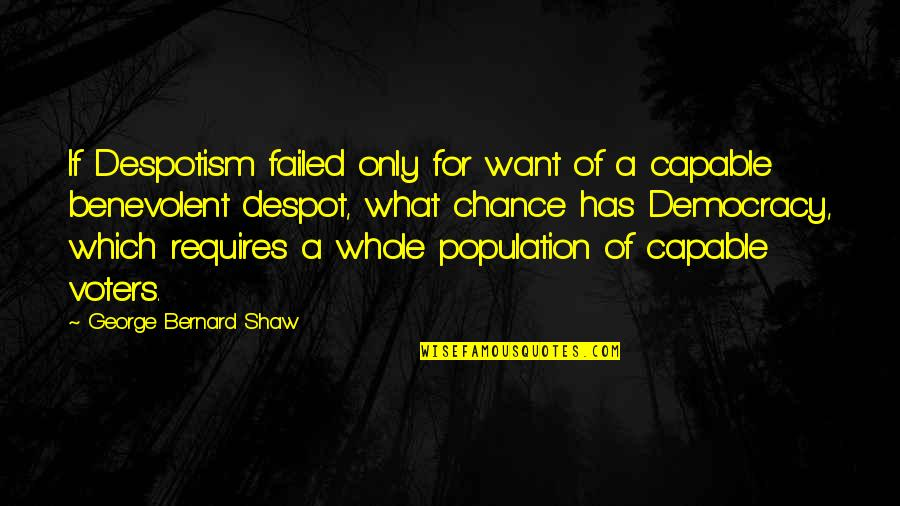 Benevolent Quotes By George Bernard Shaw: If Despotism failed only for want of a