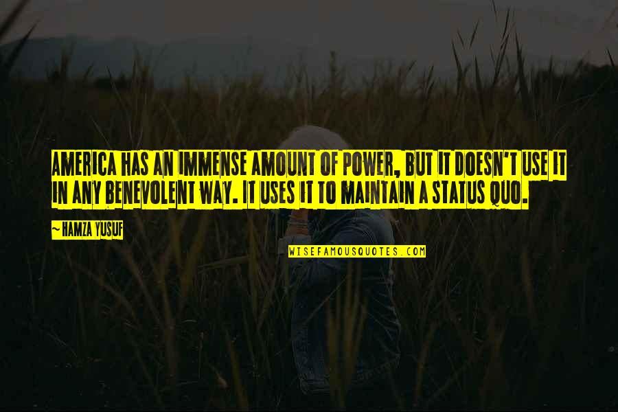 Benevolent Quotes By Hamza Yusuf: America has an immense amount of power, but