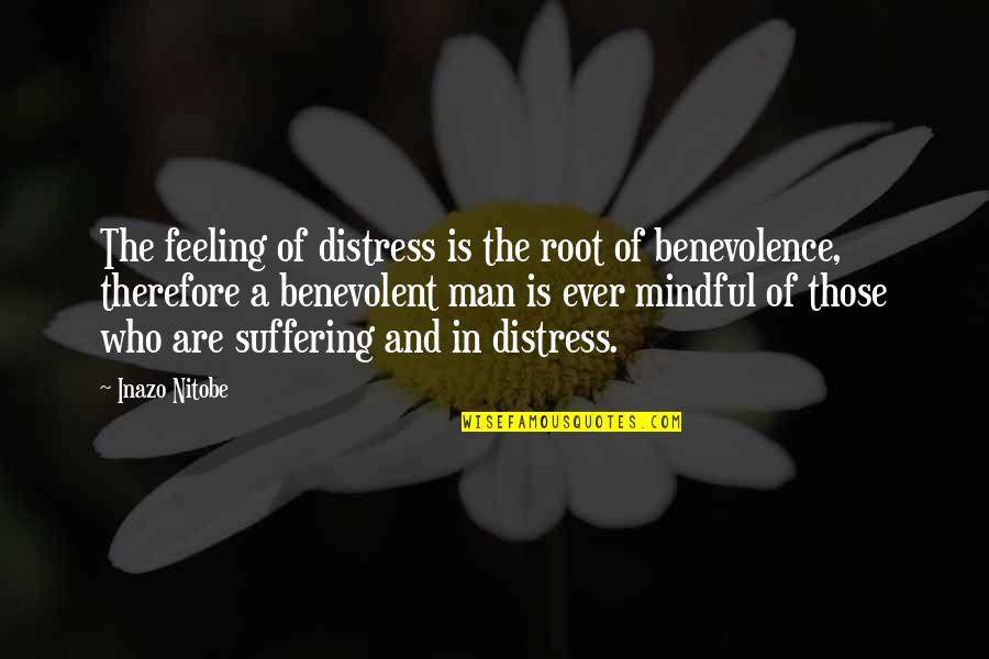 Benevolent Quotes By Inazo Nitobe: The feeling of distress is the root of