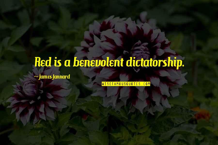Benevolent Quotes By James Jannard: Red is a benevolent dictatorship.