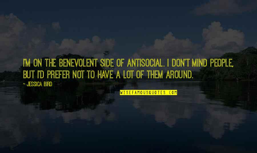 Benevolent Quotes By Jessica Bird: I'm on the benevolent side of antisocial. I