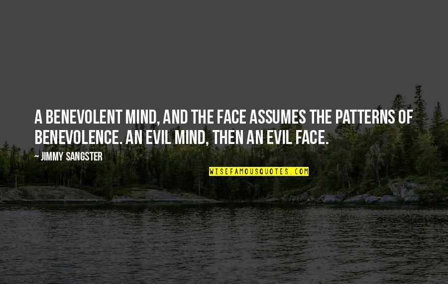 Benevolent Quotes By Jimmy Sangster: A benevolent mind, and the face assumes the