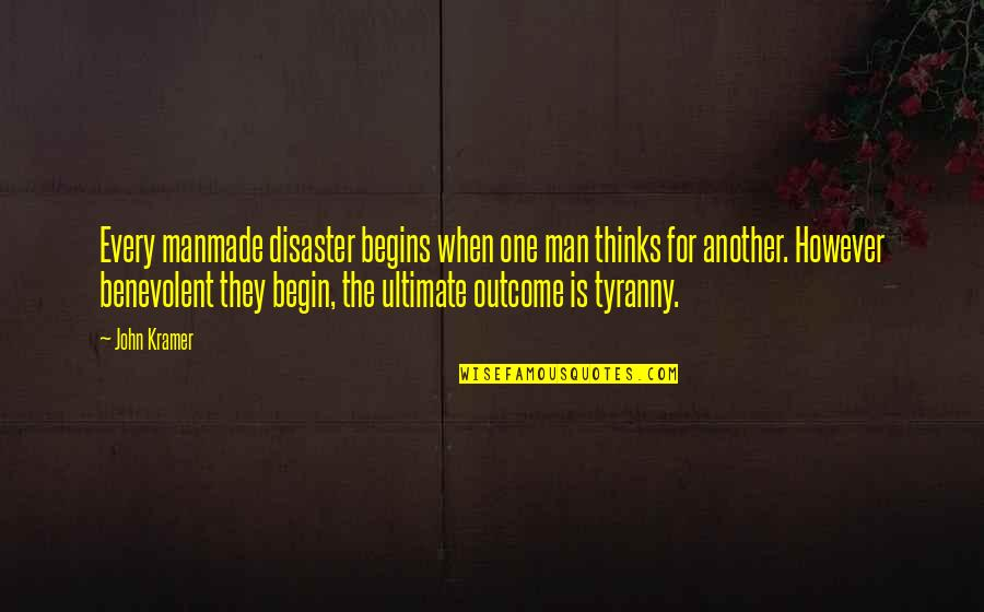Benevolent Quotes By John Kramer: Every manmade disaster begins when one man thinks