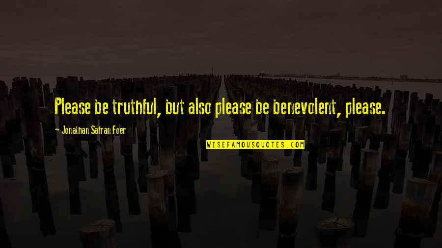 Benevolent Quotes By Jonathan Safran Foer: Please be truthful, but also please be benevolent,