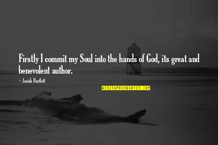 Benevolent Quotes By Josiah Bartlett: Firstly I commit my Soul into the hands