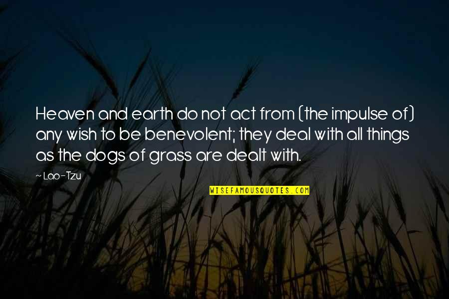 Benevolent Quotes By Lao-Tzu: Heaven and earth do not act from (the