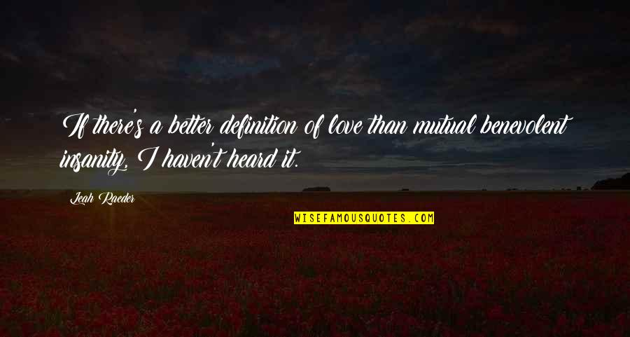 Benevolent Quotes By Leah Raeder: If there's a better definition of love than
