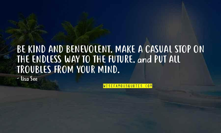 Benevolent Quotes By Lisa See: BE KIND AND BENEVOLENT. MAKE A CASUAL STOP