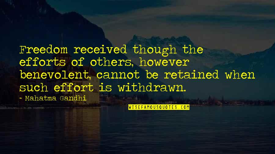 Benevolent Quotes By Mahatma Gandhi: Freedom received though the efforts of others, however