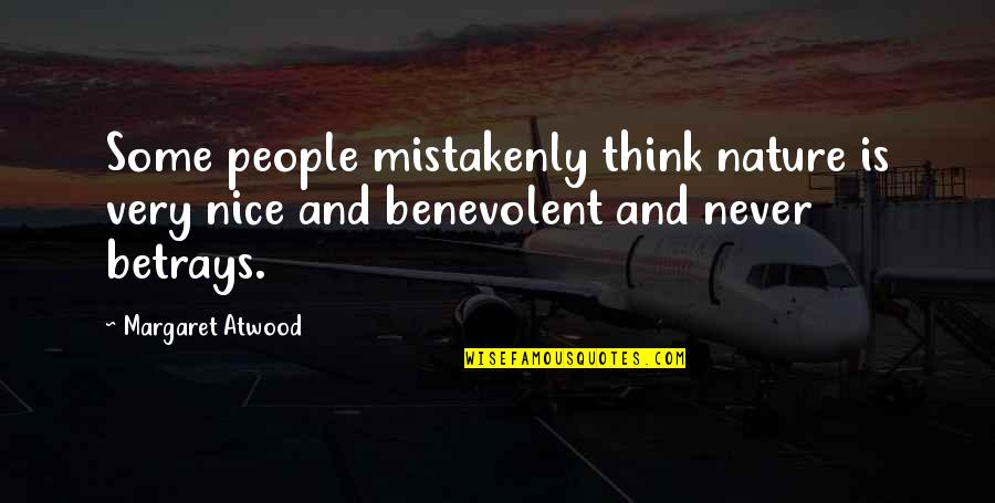 Benevolent Quotes By Margaret Atwood: Some people mistakenly think nature is very nice